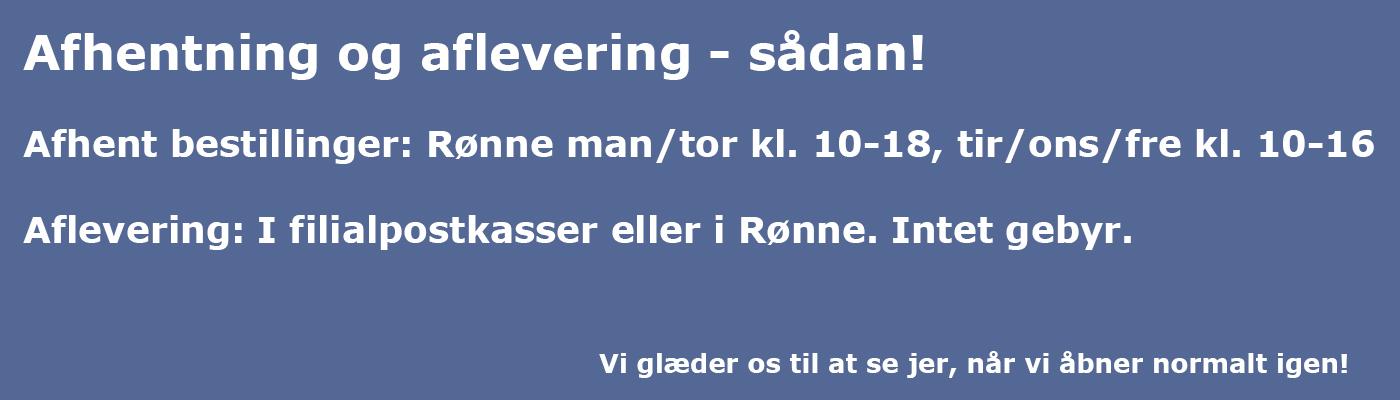 Afhent bestillinger: Rønne man/tor kl. 10-18, tir/ons/fre kl. 10-16. Aflevering: I filialpostkasser eller i Rønne. Intet gebyr.