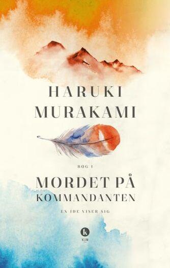 Haruki Murakami: Mordet på kommandanten. Bog 1, En ide viser sig