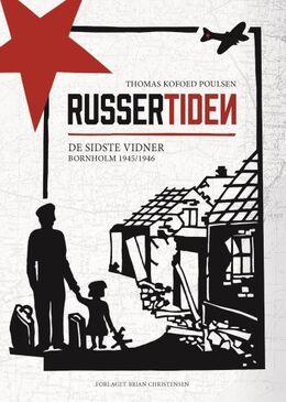 Thomas Kofoed Poulsen: Russertiden : de sidste vidner : Bornholm 1945/1946