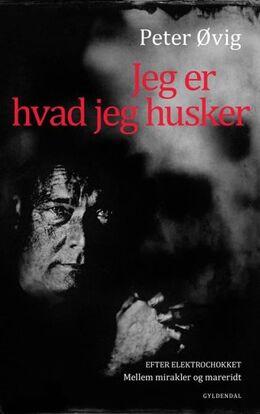 Peter Øvig Knudsen: Jeg er hvad jeg husker : efter elektrochokket: mellem mirakler og mareridt