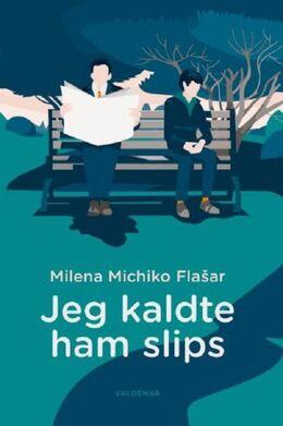 Milena Michiko Flašar (f. 1980): Jeg kaldte ham slips