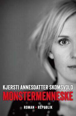 Kjersti Annesdatter Skomsvold (f. 1979): Monstermenneske : roman