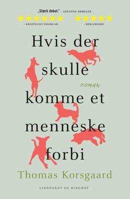 Thomas Korsgaard (f. 1995): Hvis der skulle komme et menneske forbi : roman